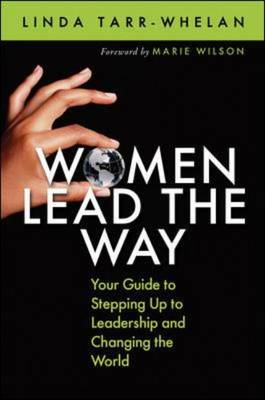 Women Lead the Way: Your Guide to Stepping Up to Leadership and Changing the World (BOK)