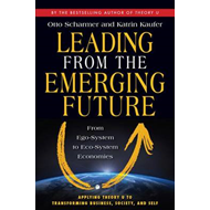 Leading from the Emerging Future; From Ego-System to Eco-Sys (BOK)