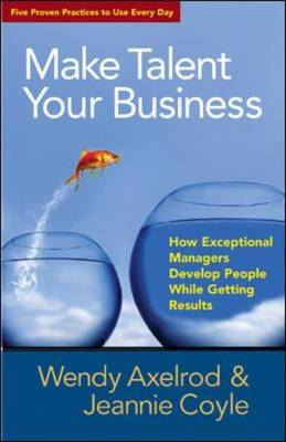 Make Talent Your Business: How Exceptional Managers Develop People While Getting Results (BOK)