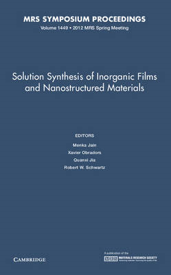 Solution Synthesis of Inorganic Films and Nanostructured Materials: Volume 1449 (BOK)