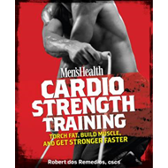 Men's Health Cardio Strength Training: Torch Fat, Build Muscle, and Get Stronger Faster (BOK)
