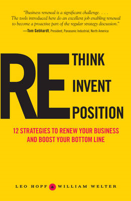 Rethink, Reinvent, Reposition: 12 Strategies to Renew Your Business and Boost Your Bottom Line (BOK)