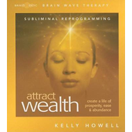 Attract Wealth: Create a Life of Prosperity, Ease & Abundance (BOK)