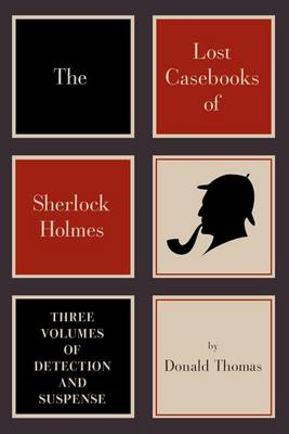 The Lost Casebooks of Sherlock Holmes: Three Volumes of Detection and Suspense (BOK)