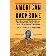 American to the Backbone: The Life of James W. C. Pennington, the Fugitive Slave Who Became One of t (BOK)