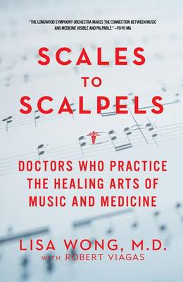 Scales to Scalpels - Doctors Who Practice the Healing Arts of Music and Medicine (BOK)