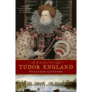 A Journey Through Tudor England: Hampton Court Palace and the Tower of London to Stratford-Upon-Avon (BOK)