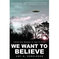 We Want to Believe: Faith and Gospel in the X-Files (BOK)