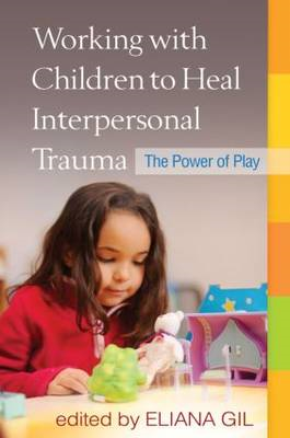 Working with Children to Heal Interpersonal Trauma: The Power of Play (BOK)