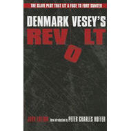 Denmark Vesey's Revolt: The Slave Plot That Lit a Fuse to Fort Sumter (BOK)