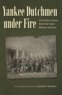 Yankee Dutchmen Under Fire: Civil War Letters from the 82nd Illinois Infantry (BOK)
