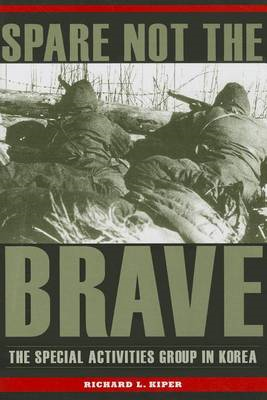 Spare Not the Brave: The Special Activities Group in Korea (BOK)