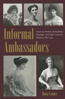 Informal Ambassadors: American Women, Transatlantic Marriages, and Anglo-American Relations, 1865-19 (BOK)