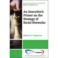 Executive's Primer on the Strategy of Social Networks (BOK)