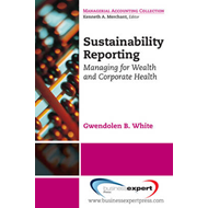Sustainability Reporting: Managing for Wealth and Corporate Health (BOK)