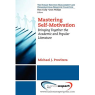 Mastering Self-motivation: Bringing Together the Academic and Popular Literature (BOK)