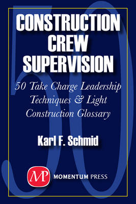 Construction Crew Supervision: 50 Take Charge Leadership Techniques and Light Construction Glossary (BOK)