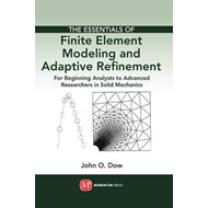 The Essentials of Finite Element Modeling and Adaptive Refinement: For Beginning Analysts to Advance (BOK)