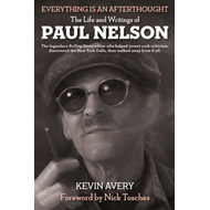 Everything is an Afterthought: The Life and Writings of Paul Nelson (BOK)