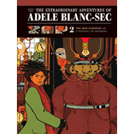 Extraordinary Adventures of Adele Blanc-Sec: v. 2: Mad Scientist/A Dusting of Mummies (BOK)