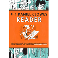 The Daniel Clowes Reader: Ghost World, Nine Short Stories, and Critical Materials - Comics About Art (BOK)