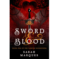 Sword & Blood: The Vampire Musketeers (BOK)