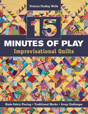 15 Minutes of Play: Improvisational Quilts (BOK)