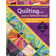 Quilting... Just a Little Bit Crazy: A Marriage of Traditional & Crazy Quilting (BOK)
