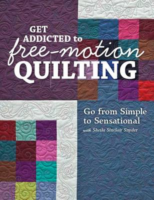 Get addicted to free-motion quilting: Go from simple to sensational (BOK)