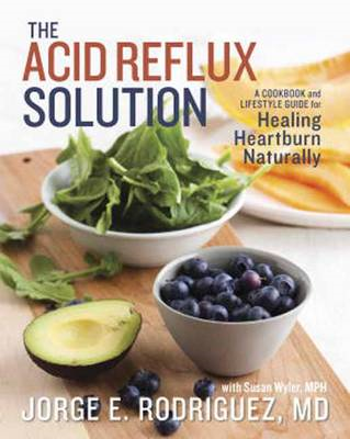 The Acid Reflux Solution: A Cookbook and Lifestyle Guide for Healing Heartburn Naturally (BOK)