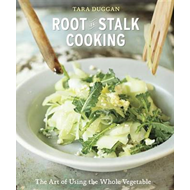 Root to Stalk Cooking: The Art of Using the Whole Vegetable (BOK)