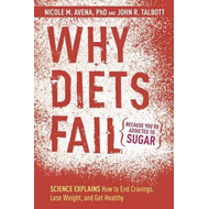Why Diets Fail (Because You're Addicted to Sugar): Science Explains How to End Cravings, Lose Weight (BOK)