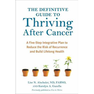The Definitive Guide to Thriving After Cancer: A Five-Step Integrative Plan to Reduce the Risk of Re (BOK)