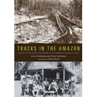 Tracks in the Amazon: The Day-to-Day Life of the Workers on the Madeira-Mamore Railroad (BOK)