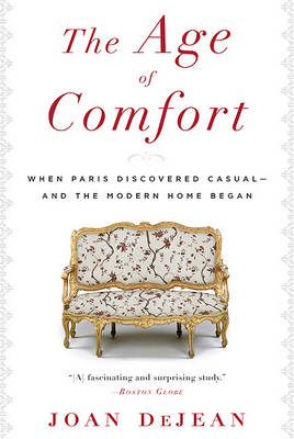 The Age of Comfort: When Paris Discovered casual--and the Modern Home Began (BOK)