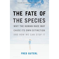 The Fate of the Species: Why the Human Race May Cause Its Own Extinction and How We Can Stop it (BOK)