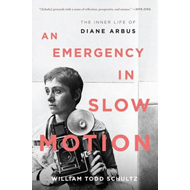 An Emergency in Slow Motion: The Inner Life of Diane Arbus (BOK)