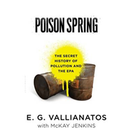 Poison Spring: The Secret History of Pollution and the EPA (BOK)