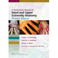 A Pocketbook Manual of Hand and Upper Extremity Anatomy: Primus Manus (BOK)