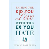 Raising the Kid You Love with the Ex You Hate (BOK)