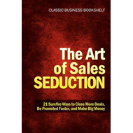 Art of Sales Seduction - 21 Surefire Ways to Close More Deal (BOK)
