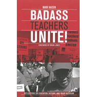 Badass Teachers Unite!: Writing on Education, History, and Youth Activism (BOK)