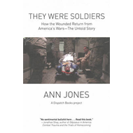 They Were Soldiers: How the Wounded Return from America's Wars - the Untold Story (BOK)