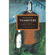 Revolutionary Teamsters: the Minneapolis Teamsters Strike of 1934: Historical Materialism: Volume 53 (BOK)