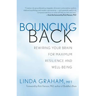 Bouncing Back: Rewiring Your Brain for Maximum Resilience and Well-Being (BOK)