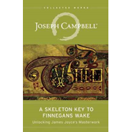 The Skeleton Key to Finnegans Wake: Unlocking James Joyce's Masterwork (BOK)