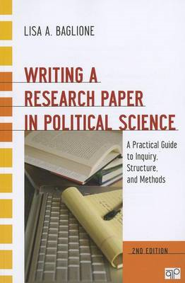 Writing a Research Paper in Political Science: A Practical Guide to Inquiry, Structure, and Methods (BOK)