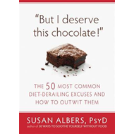But I Deserve This Chocolate!: The Fifty Most Common Diet-derailing Excuses and How to Outwit Them (BOK)