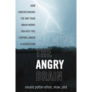Calming the Angry Brain: How Understanding the Way Your Brain Works Can Help You Control Anger and A (BOK)