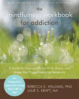 Mindfulness Workbook for Addiction: A Guide to Coping with the Grief, Stress and Anger That Trigger (BOK)